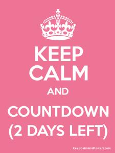 keep calm 2 days to go